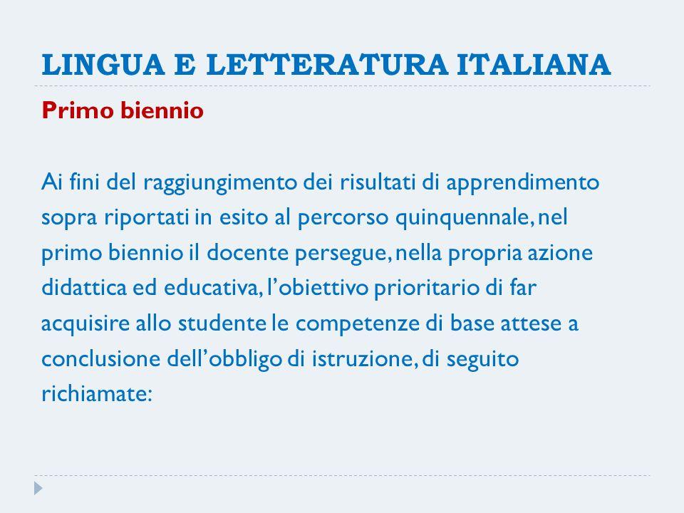 LINGUA E LETTERATURA ITALIANA Primo biennio Ai fini del raggiungimento dei risultati di apprendimento sopra riportati in esito al percorso quinquennal
