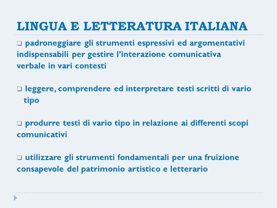 LINGUA E LETTERATURA ITALIANA padroneggiare gli strumenti espressivi ed argomentativi indispensabili per gestire linterazione comunicativa verbale in