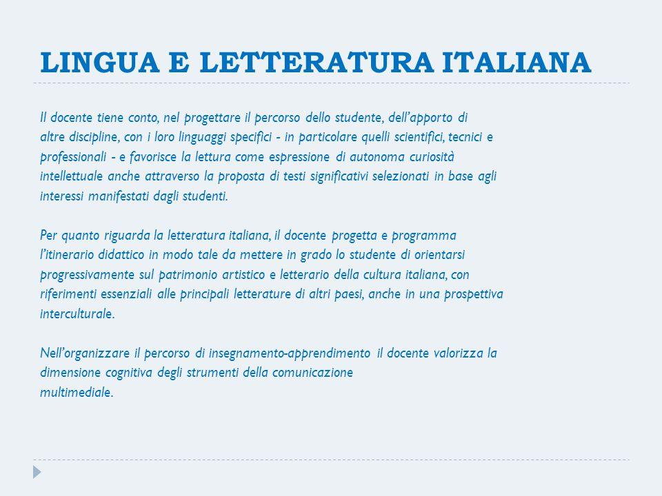 LINGUA E LETTERATURA ITALIANA Il docente tiene conto, nel progettare il percorso dello studente, dellapporto di altre discipline, con i loro linguaggi