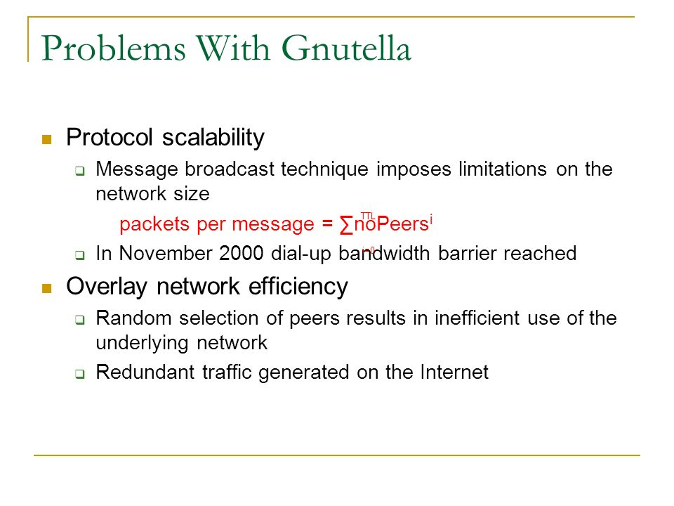 Protocol scalability Message broadcast technique imposes limitations on the network size packets per message = noPeers i In November 2000 dial-up band