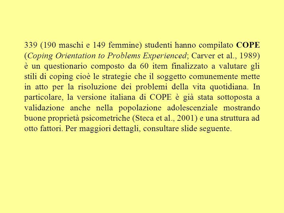 339 (190 maschi e 149 femmine) studenti hanno compilato COPE (Coping Orientation to Problems Experienced; Carver et al., 1989) è un questionario compo