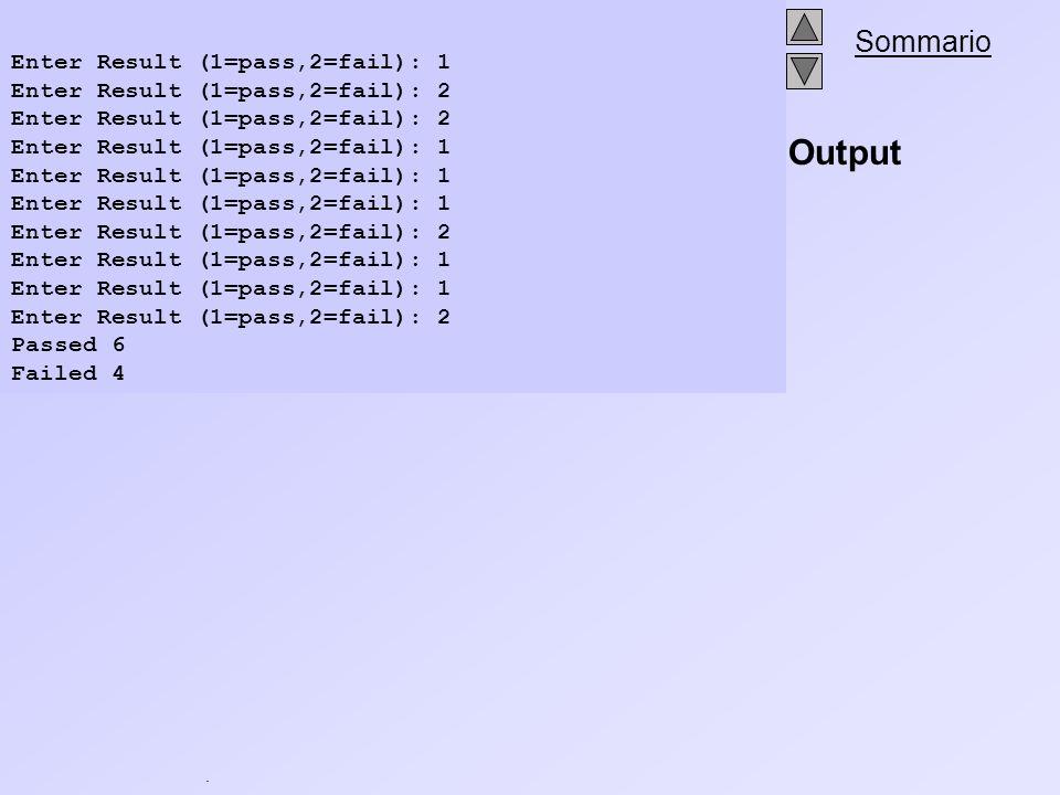 . Sommario Output Enter Result (1=pass,2=fail): 1 Enter Result (1=pass,2=fail): 2 Enter Result (1=pass,2=fail): 1 Enter Result (1=pass,2=fail): 2 Ente