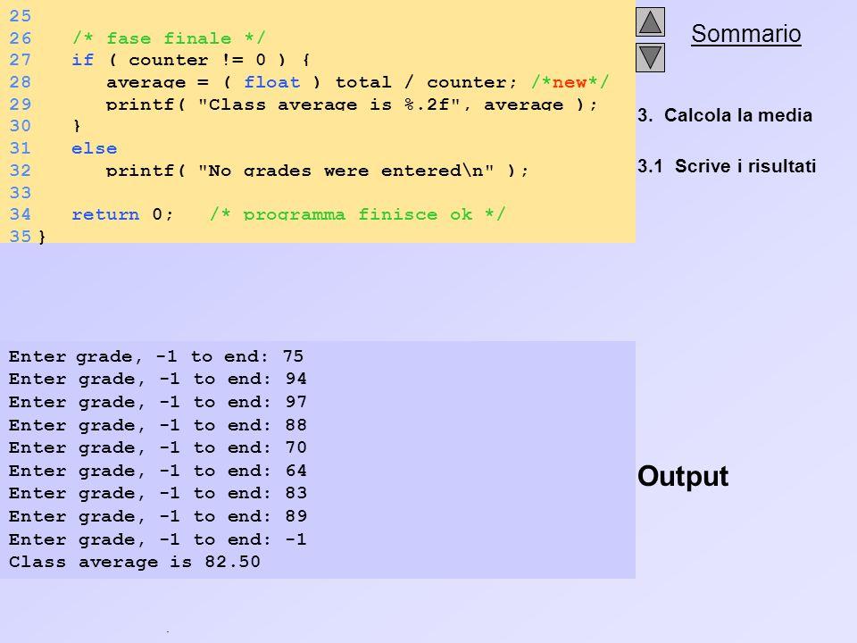 . Sommario 3. Calcola la media 3.1 Scrive i risultati Output 25 26 /* fase finale */ 27 if ( counter != 0 ) { 28 average = ( float ) total / counter;