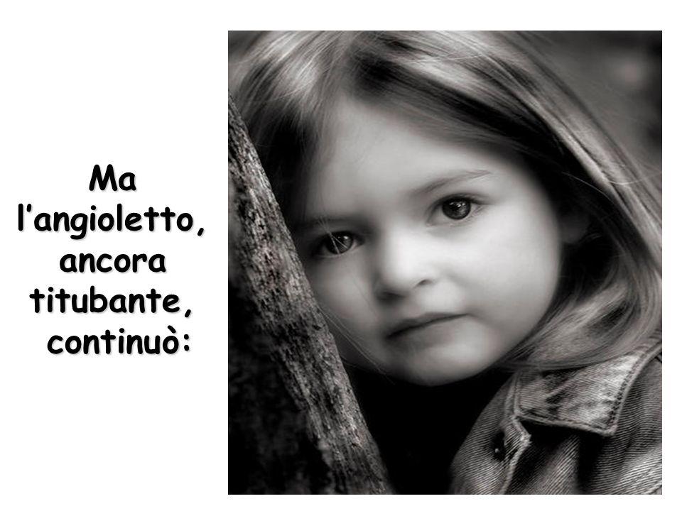 Dio lo rassicurò: Ogni giorno il tuo Angelo canterà per te. Tu sentirai il suo amore e sarai FELICE