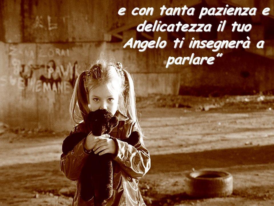Efacile – disse Dio– il tuo Angelo ti dirà le più dolci, e meravigliose parole