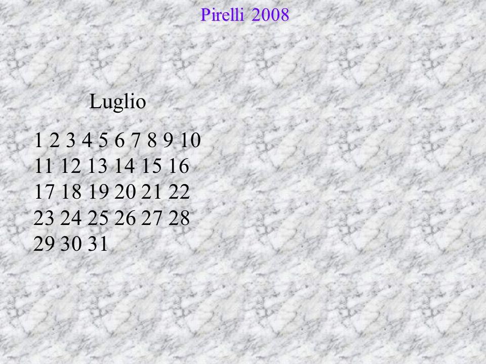 Agosto 1 2 3 4 5 6 7 8 9 10 11 12 13 14 15 16 17 18 19 20 21 22 23 24 25 26 27 28 29 30 31 Pirelli 2008 Pirelli 2008