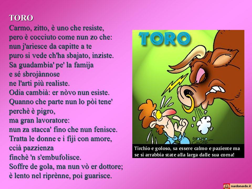 TORO Carmo, zitto, è uno che resiste, pero è cocciuto come nun zo che: nun j'ariesce da capitte a te puro si vede ch'ha sbajato, inziste. Sa guadambia