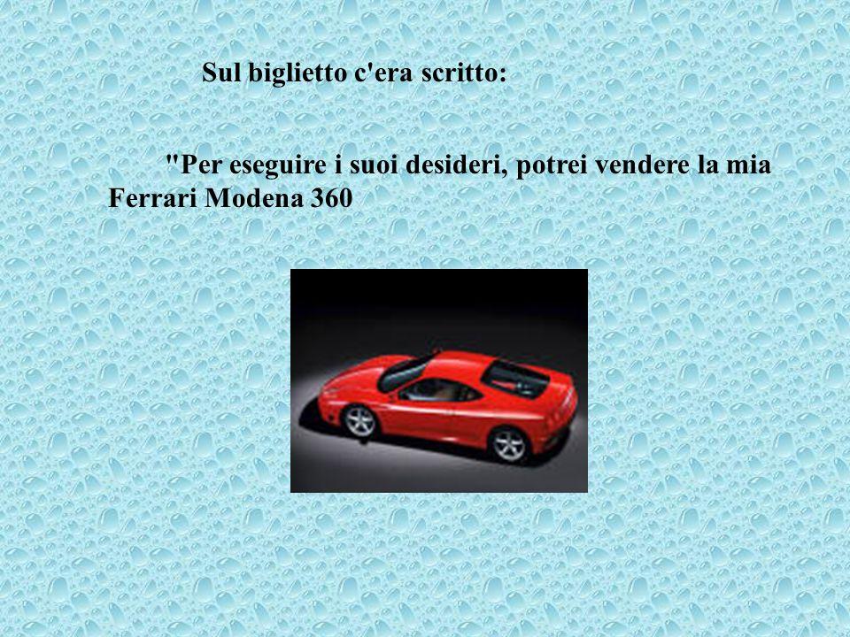 Sul biglietto c era scritto: Per eseguire i suoi desideri, potrei vendere la mia Ferrari Modena 360