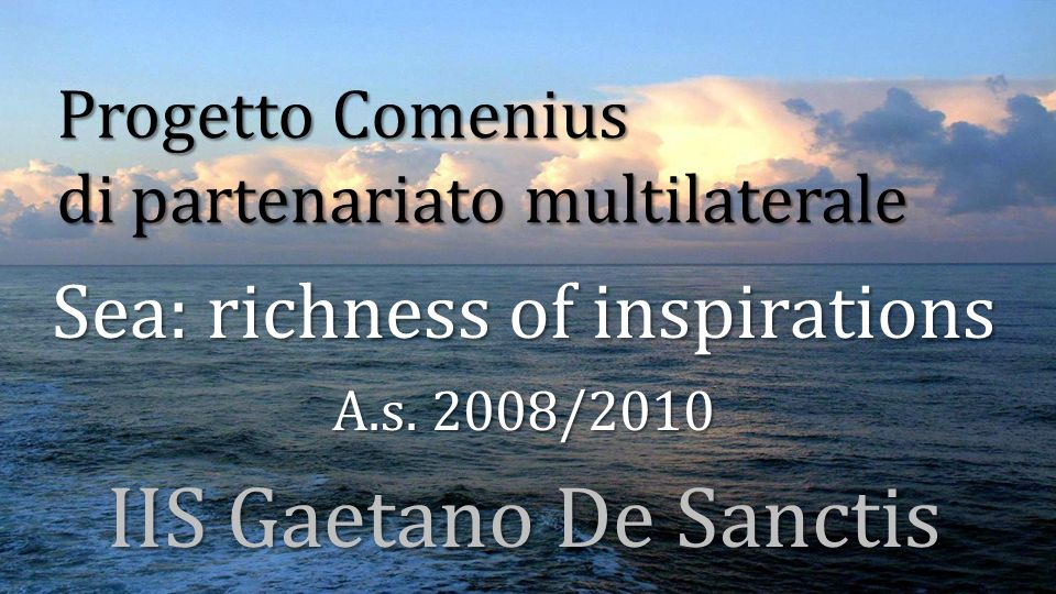 Progetto Comenius di partenariato multilaterale Sea: richness of inspirations A.s.