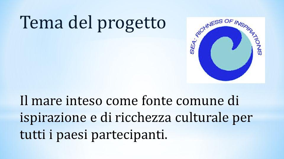Tema del progetto Il mare inteso come fonte comune di ispirazione e di ricchezza culturale per tutti i paesi partecipanti.