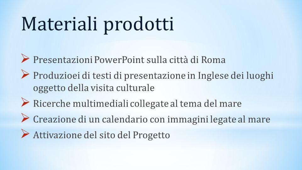 Materiali prodotti Presentazioni PowerPoint sulla città di Roma Produzioei di testi di presentazione in Inglese dei luoghi oggetto della visita cultur