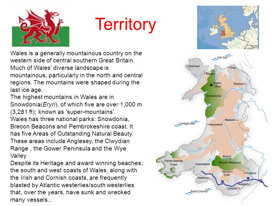 Territory Wales is a generally mountainous country on the western side of central southern Great Britain. Much of Wales' diverse landscape is mountain