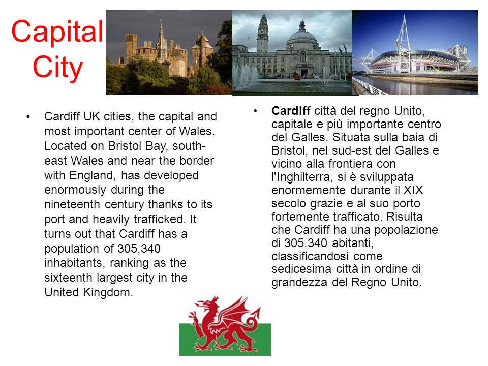 Capital City Cardiff UK cities, the capital and most important center of Wales. Located on Bristol Bay, south- east Wales and near the border with Eng
