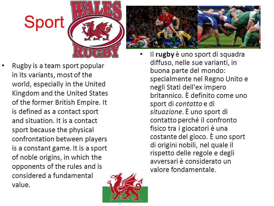 Sport Rugby is a team sport popular in its variants, most of the world, especially in the United Kingdom and the United States of the former British Empire.