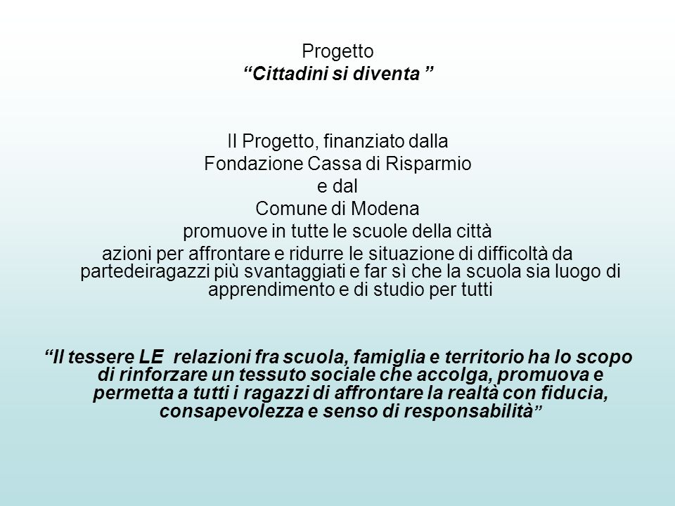 Progetto Cittadini si diventa Il Progetto, finanziato dalla Fondazione Cassa di Risparmio e dal Comune di Modena promuove in tutte le scuole della cit