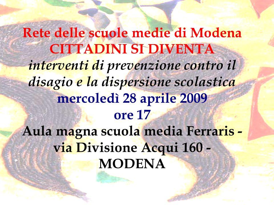 Rete delle scuole medie di Modena CITTADINI SI DIVENTA interventi di prevenzione contro il disagio e la dispersione scolastica mercoledì 28 aprile 200
