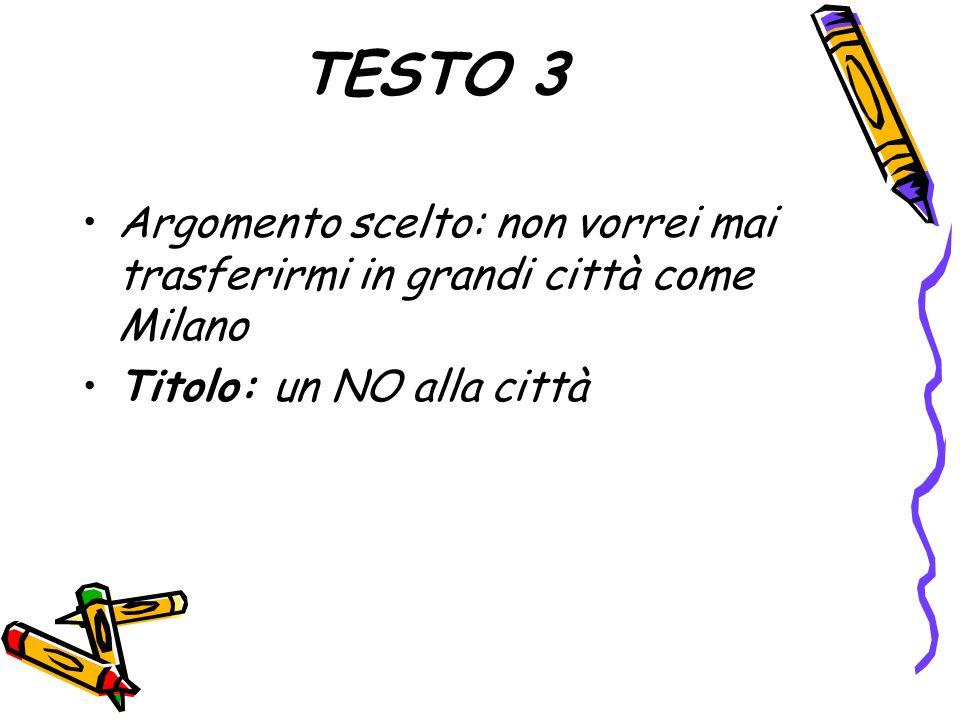 TESTO 3 Argomento scelto: non vorrei mai trasferirmi in grandi città come Milano Titolo: un NO alla città