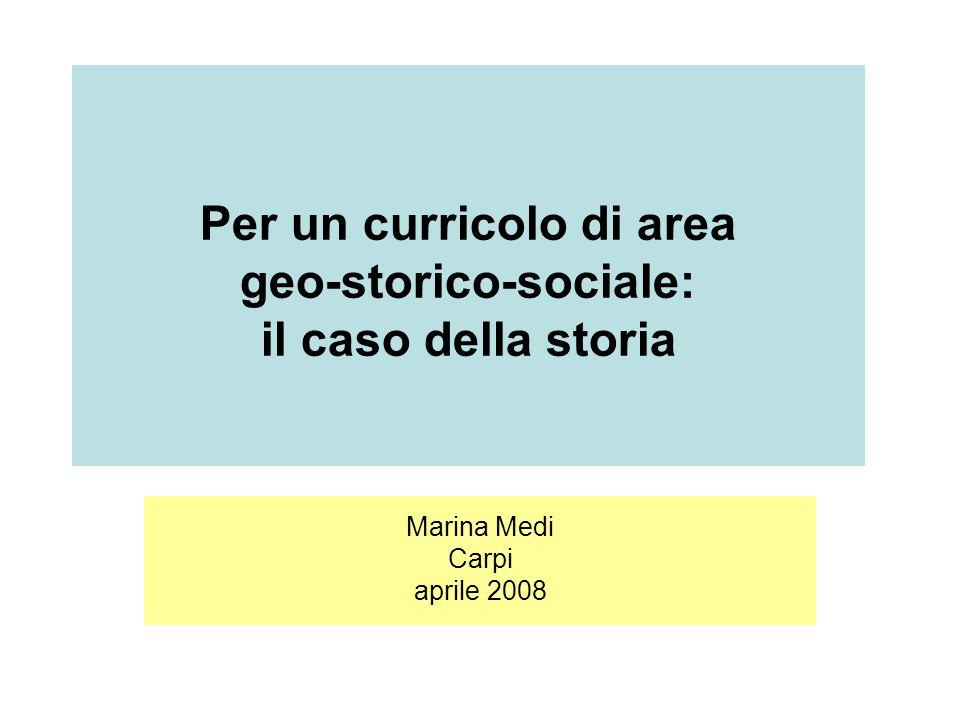 Criteri organizzatori per la costruzione del curricolo di area geo-storico-sociale Marina Medi Carpi aprile 2008 Per un curricolo di area geo-storico-