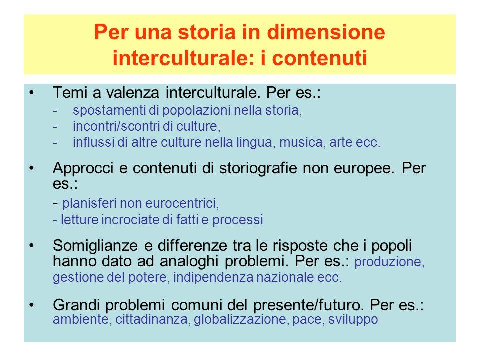 Per una storia in dimensione interculturale: i contenuti Temi a valenza interculturale. Per es.: -spostamenti di popolazioni nella storia, -incontri/s