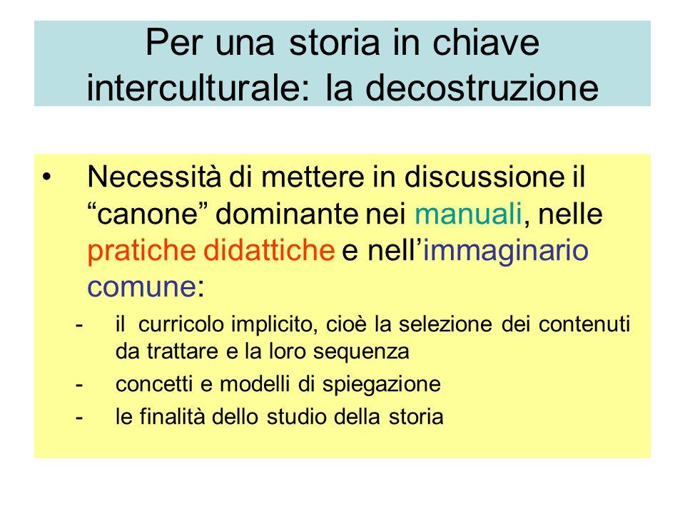Per una storia in chiave interculturale: la decostruzione Necessità di mettere in discussione il canone dominante nei manuali, nelle pratiche didattic
