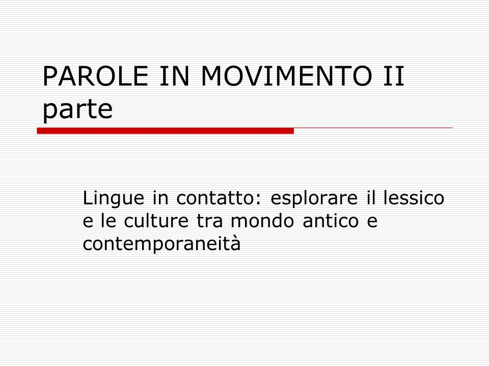PAROLE IN MOVIMENTO II parte Lingue in contatto: esplorare il lessico e le culture tra mondo antico e contemporaneità