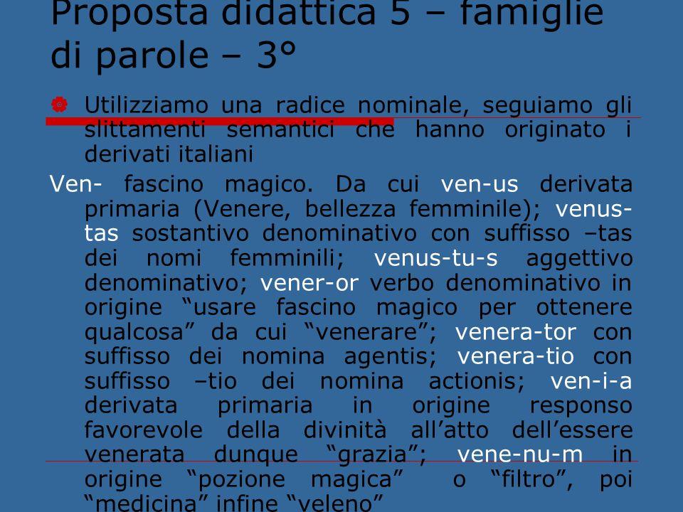Proposta didattica 5 – famiglie di parole – 3° Utilizziamo una radice nominale, seguiamo gli slittamenti semantici che hanno originato i derivati ital