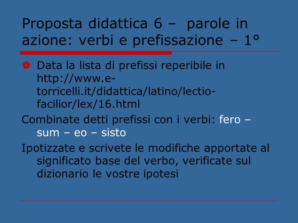Proposta didattica 6 – parole in azione: verbi e prefissazione – 1° Data la lista di prefissi reperibile in http://www.e- torricelli.it/didattica/lati