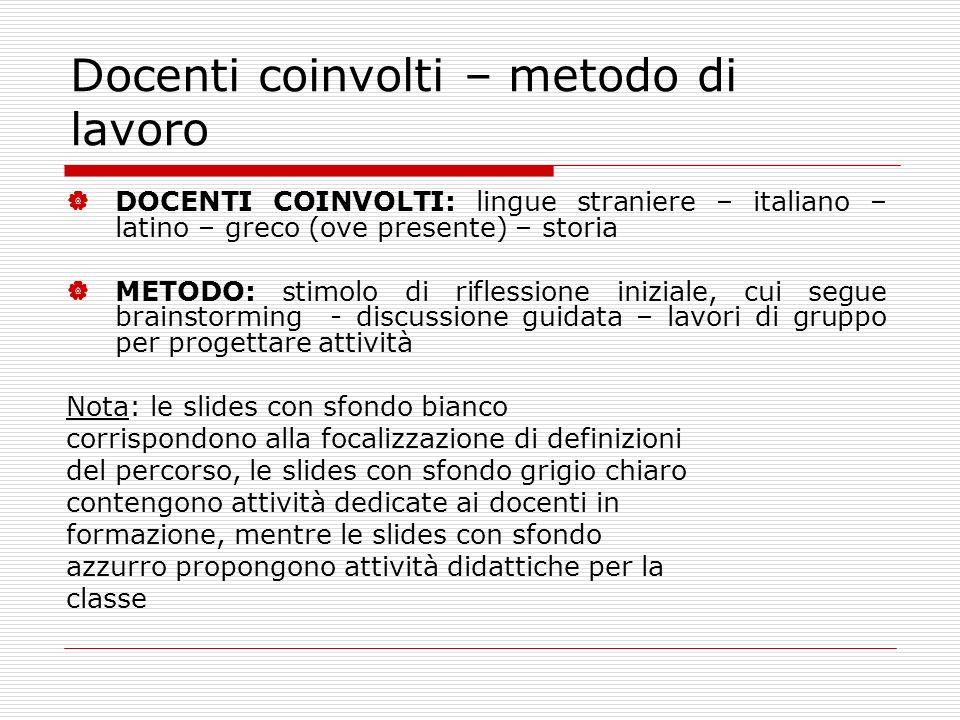 Docenti coinvolti – metodo di lavoro DOCENTI COINVOLTI: lingue straniere – italiano – latino – greco (ove presente) – storia METODO: stimolo di rifles