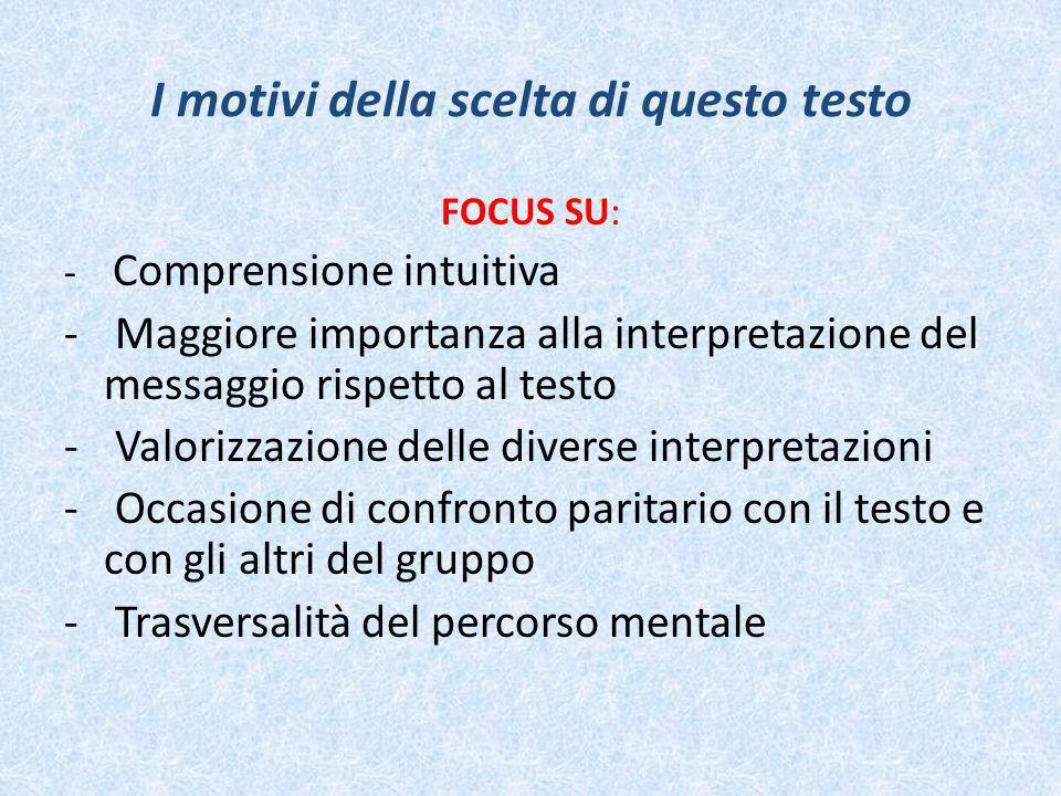 I motivi della scelta di questo testo FOCUS SU: - Comprensione intuitiva - Maggiore importanza alla interpretazione del messaggio rispetto al testo -
