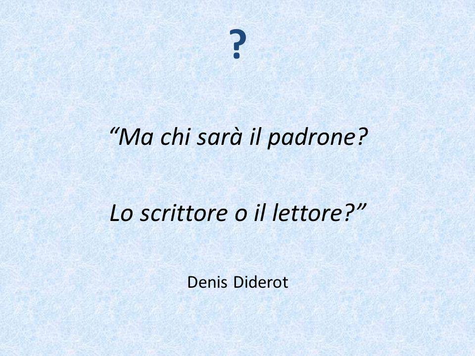 ? Ma chi sarà il padrone? Lo scrittore o il lettore? Denis Diderot