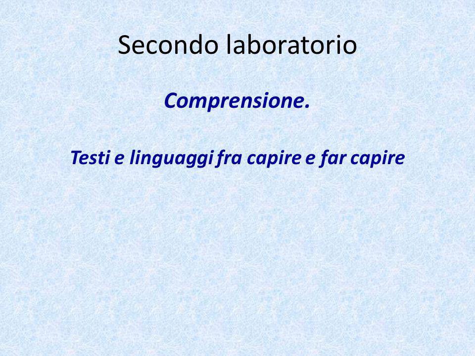 Secondo laboratorio Comprensione. Testi e linguaggi fra capire e far capire