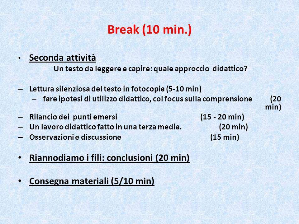 Break (10 min.) Seconda attività Un testo da leggere e capire: quale approccio didattico? – Lettura silenziosa del testo in fotocopia (5-10 min) – far