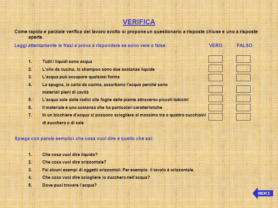 VERIFICA Come rapida e parziale verifica del lavoro svolto si propone un questionario a risposte chiuse e uno a risposte aperte. Leggi attentamente le