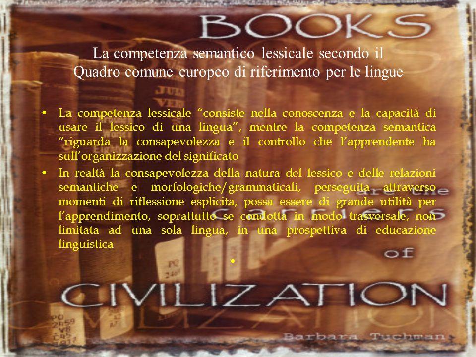 La competenza semantico lessicale secondo il Quadro comune europeo di riferimento per le lingue La competenza lessicale consiste nella conoscenza e la