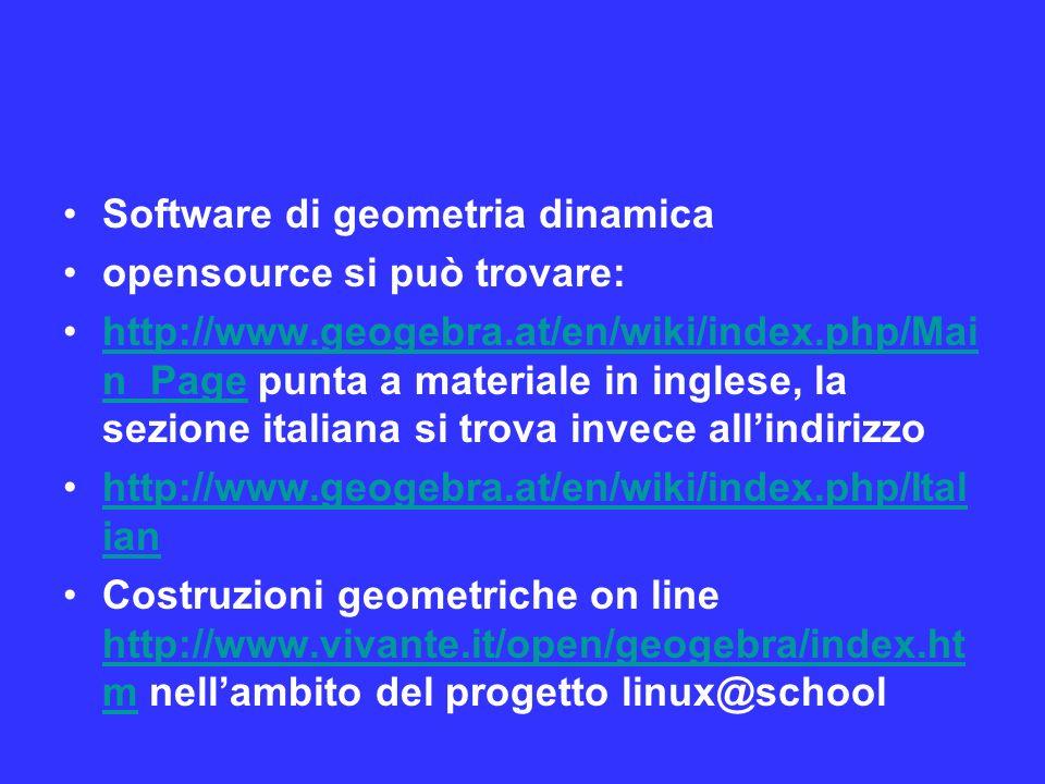 Software di geometria dinamica opensource si può trovare: http://www.geogebra.at/en/wiki/index.php/Mai n_Page punta a materiale in inglese, la sezione