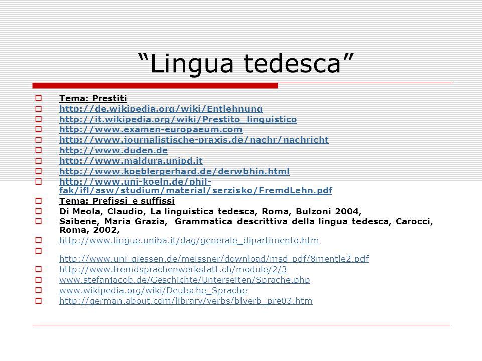 Lingua tedesca Tema: Prestiti http://de.wikipedia.org/wiki/Entlehnung http://it.wikipedia.org/wiki/Prestito_linguistico http://www.examen-europaeum.co