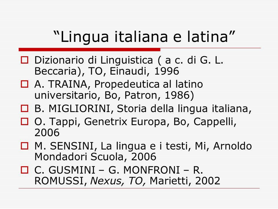 Lingua italiana e latina Dizionario di Linguistica ( a c. di G. L. Beccaria), TO, Einaudi, 1996 A. TRAINA, Propedeutica al latino universitario, Bo, P