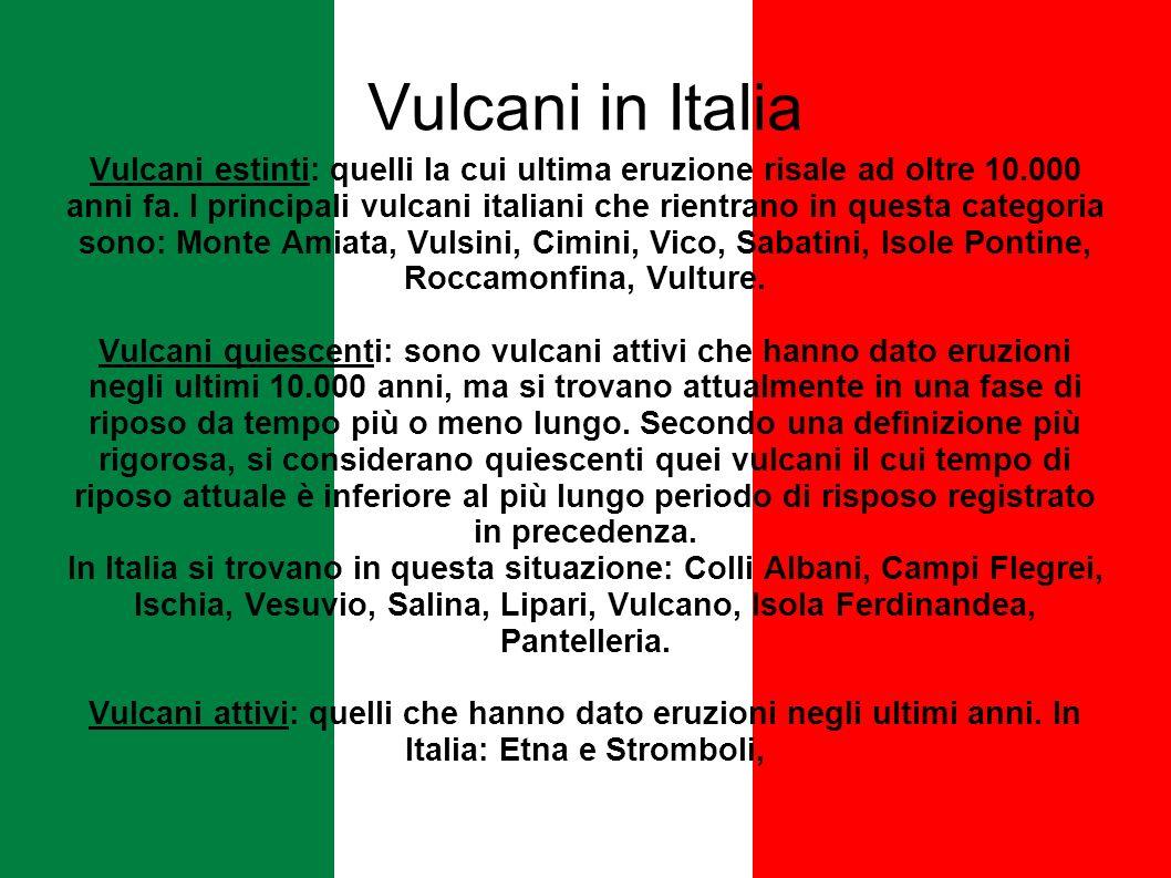 Vulcani in Italia Vulcani estinti: quelli la cui ultima eruzione risale ad oltre 10.000 anni fa. I principali vulcani italiani che rientrano in questa