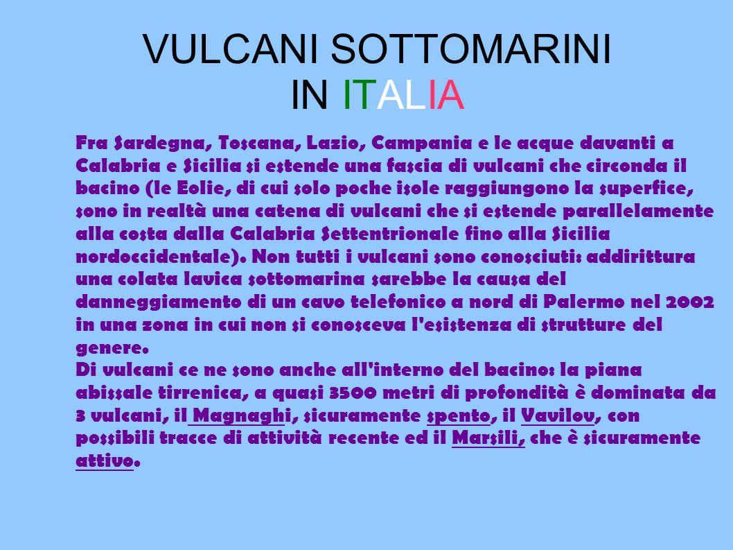 VULCANI SOTTOMARINI IN ITALIA Fra Sardegna, Toscana, Lazio, Campania e le acque davanti a Calabria e Sicilia si estende una fascia di vulcani che circ