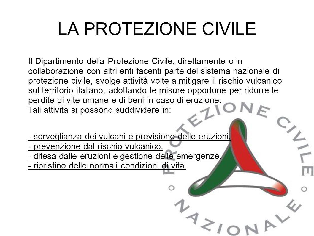 LA PROTEZIONE CIVILE Il Dipartimento della Protezione Civile, direttamente o in collaborazione con altri enti facenti parte del sistema nazionale di p