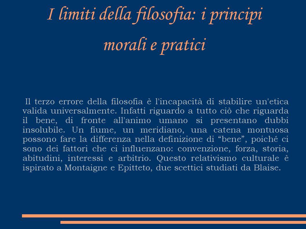 I limiti della filosofia: i principi morali e pratici Il terzo errore della filosofia è l'incapacità di stabilire un'etica valida universalmente. Infa