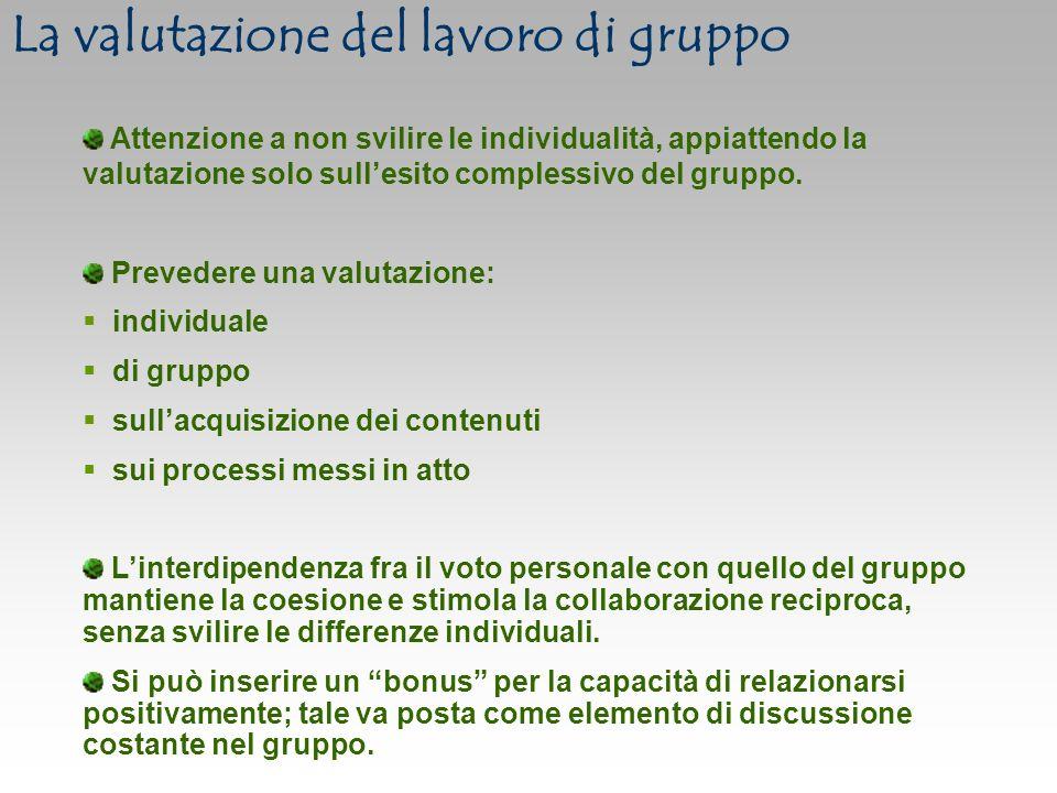 Attenzione a non svilire le individualità, appiattendo la valutazione solo sullesito complessivo del gruppo.