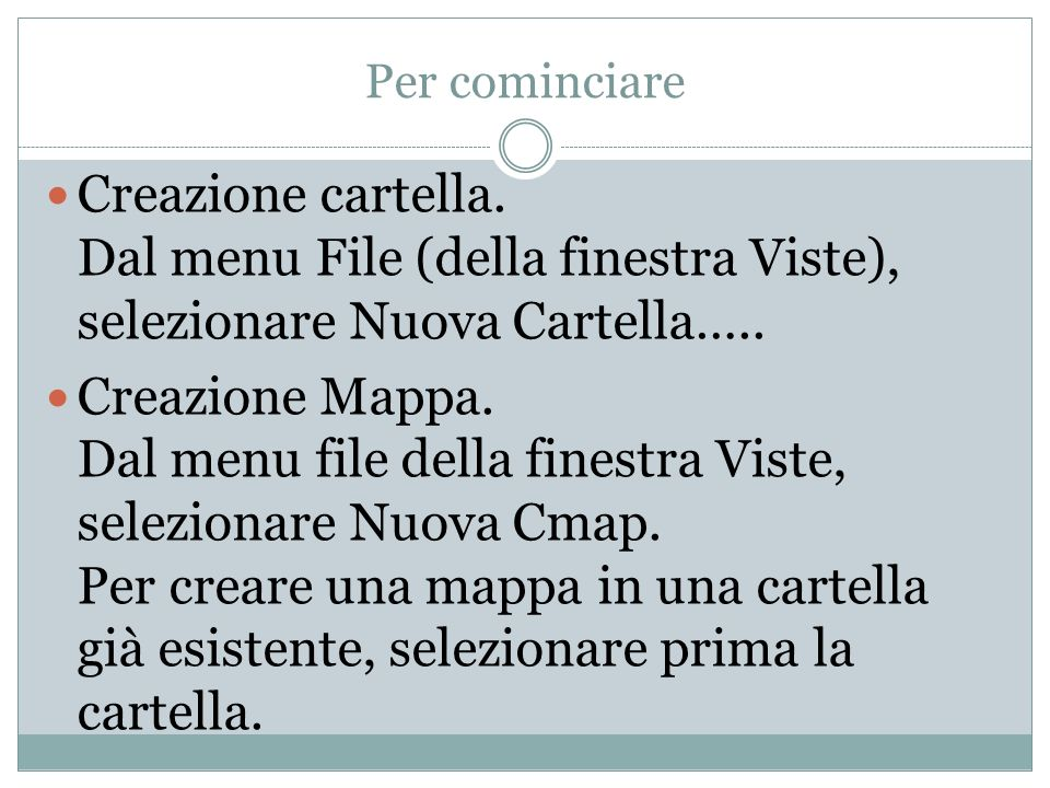 Per cominciare Creazione cartella. Dal menu File (della finestra Viste), selezionare Nuova Cartella….. Creazione Mappa. Dal menu file della finestra V