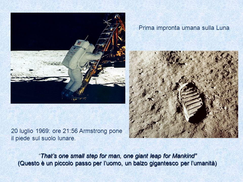 20 luglio 1969: ore 21:56 Armstrong pone il piede sul suolo lunare. Thats one small step for man, one giant leap for MankindThats one small step for m
