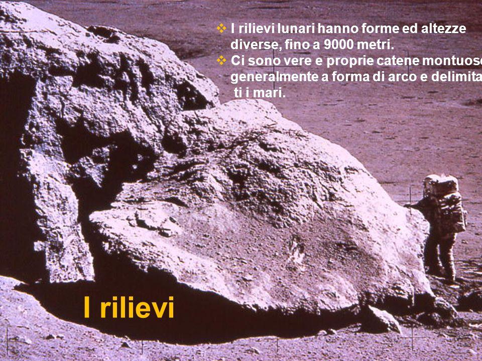 I rilievi lunari hanno forme ed altezze diverse, fino a 9000 metri. Ci sono vere e proprie catene montuose generalmente a forma di arco e delimitan ti