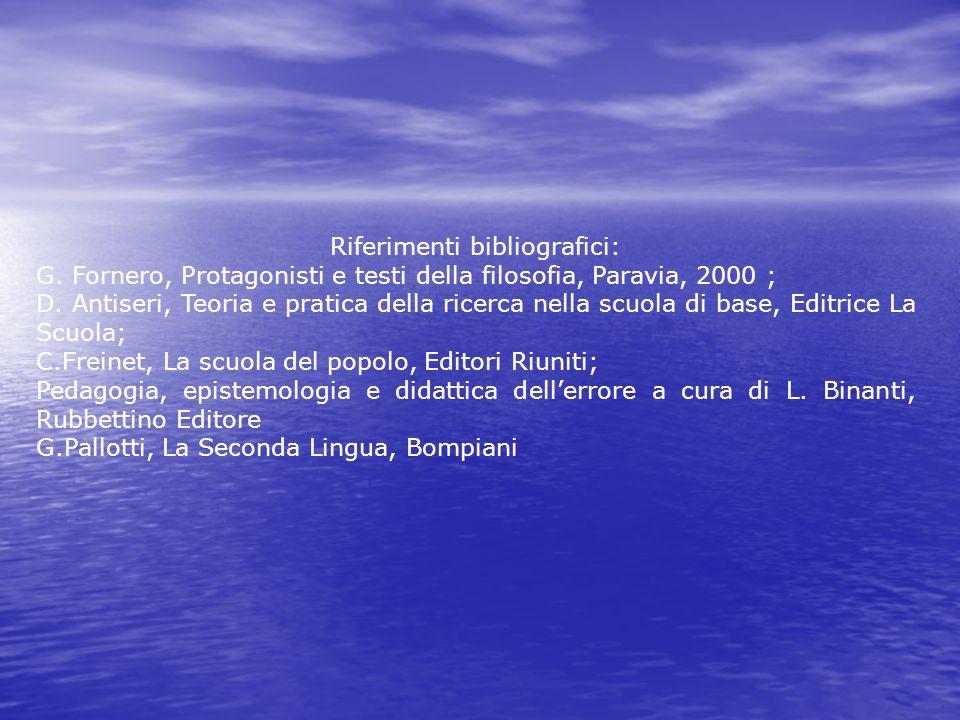 Riferimenti bibliografici: G. Fornero, Protagonisti e testi della filosofia, Paravia, 2000 ; D. Antiseri, Teoria e pratica della ricerca nella scuola