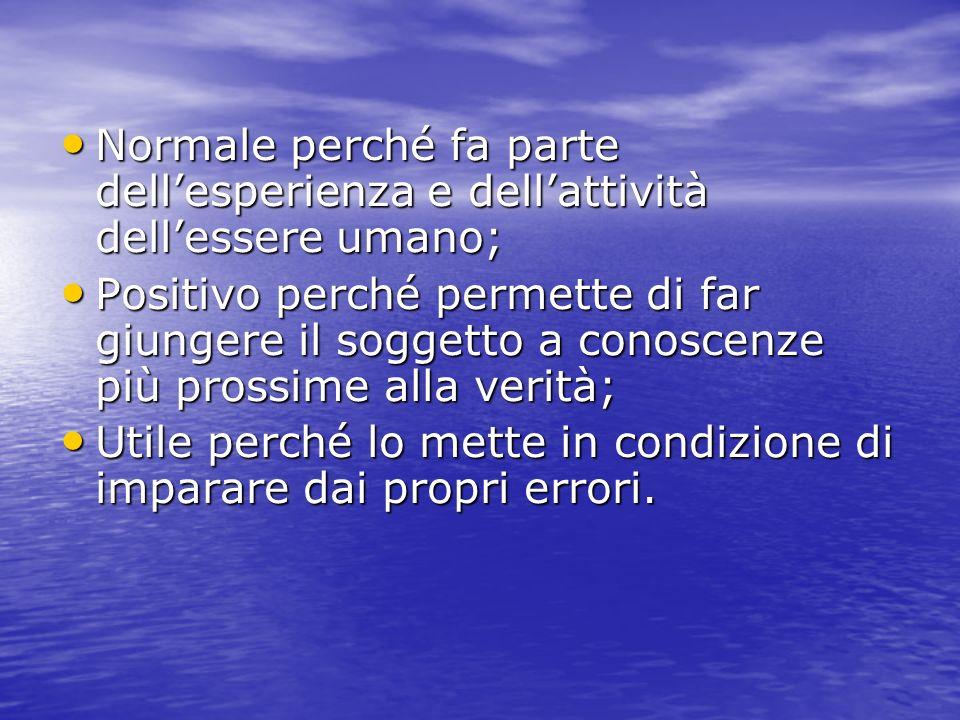 Normale perché fa parte dellesperienza e dellattività dellessere umano; Normale perché fa parte dellesperienza e dellattività dellessere umano; Positi