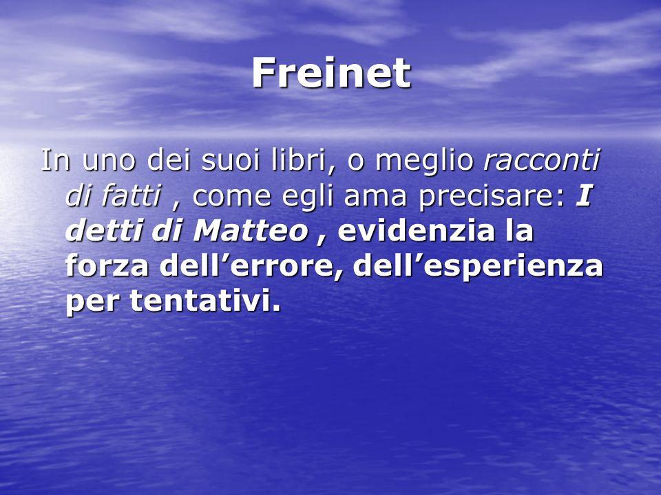Freinet In uno dei suoi libri, o meglio racconti di fatti, come egli ama precisare: I detti di Matteo, evidenzia la forza dellerrore, dellesperienza p