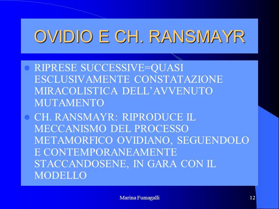 Marina Fumagalli12 OVIDIO E CH. RANSMAYR RIPRESE SUCCESSIVE=QUASI ESCLUSIVAMENTE CONSTATAZIONE MIRACOLISTICA DELLAVVENUTO MUTAMENTO CH. RANSMAYR: RIPR