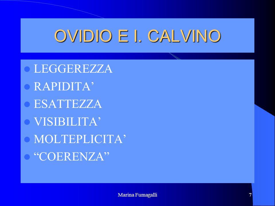 Marina Fumagalli7 OVIDIO E I. CALVINO LEGGEREZZA RAPIDITA ESATTEZZA VISIBILITA MOLTEPLICITA COERENZA